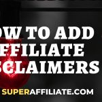 Affiliate Marketing - How to Add Affiliate Disclaimers