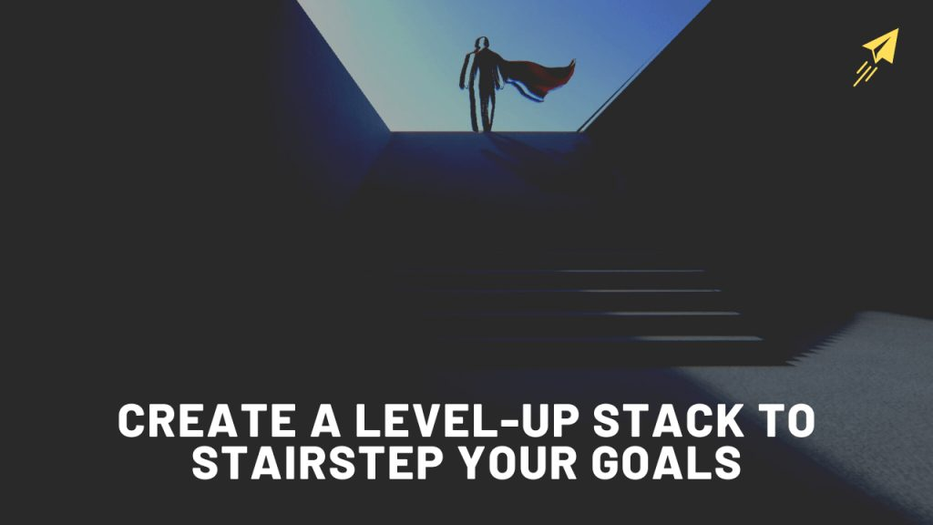 What is a level up stack for goal setting?