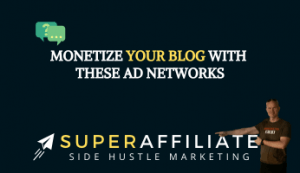 Monetize your affiliate marketing blog with these ad networks